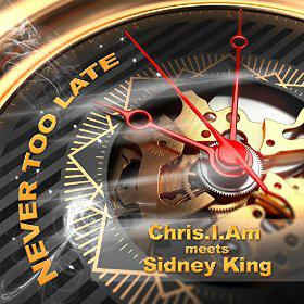CHRIS.I.AM MEETS SIDNEY KING - NEVER TOO LATE